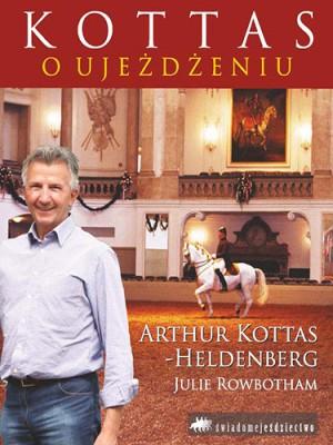 """ŚWIADOME JEŹDZIECTWO, """"Kottas o ujeżdżeniu"""" Artur Kottas-Heldenberg, Julie Rowbotham"""
